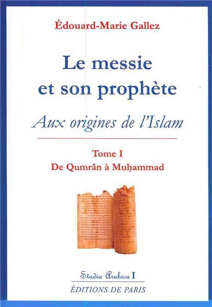 le-messie-et-son-prophete-aux-origines-de-l-islam-t1-studia-arabica-i