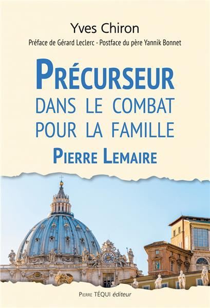 Précurseur dans le combat pour la famille - Pierre Lemaire