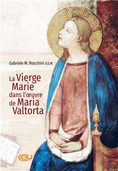 La Vierge Marie dans l'œuvre de Maria Valtorta (nouvelle édition)