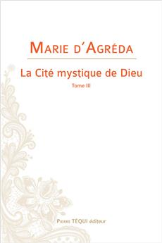 La Cité mystique de Dieu -Tome III (nouvelle édition)