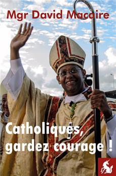 Catholiques, gardez courage !