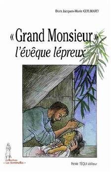 « Grand Monsieur » l'évêque lépreux - Père Jean Cassaigne