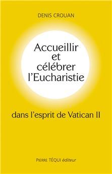 Accueillir et célébrer l'Eucharistie dans l'esprit de Vatican II