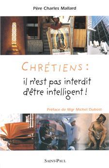 Chrétiens : il n'est pas interdit d'être intelligent !