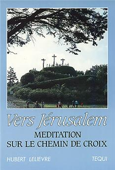 Vers Jérusalem - Méditation sur le chemin de croix