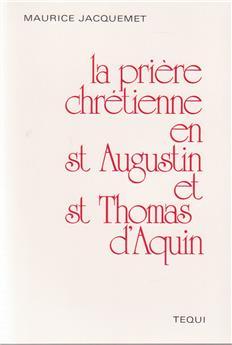 La prière chrétienne en saint Augustin et saint Thomas d'Aquin