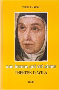 Une femme qui sut aimer - Thérèse d'Avila