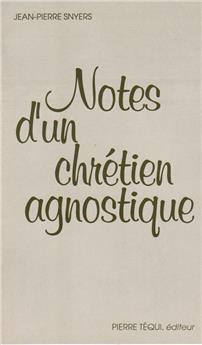 Notes d'un chrétien agnostique