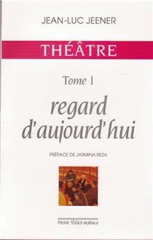 Théâtre tome 1 : Regard d'aujourd'hui