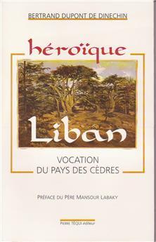 Héroïque Liban - Vocation du pays des cèdres