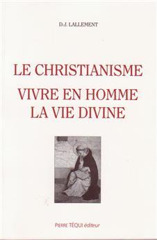 Le christianisme, vivre en homme la vie divine
