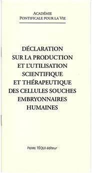 Déclaration sur la production et l'utilisation scientifique et thérapeutique des cellules souches embryonnaires humaines
