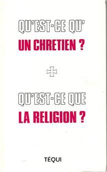 Qu'est-ce qu'un chrétien ? Qu'est-ce que la religion ?