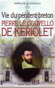 Vie du pénitent breton, Pierre Le Gouvello de Keriolet