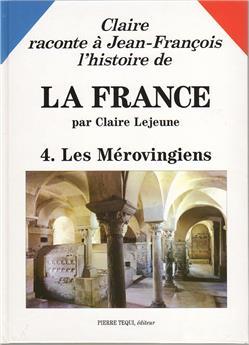 L'Histoire de la France - Tome 4 : Les Mérovingiens