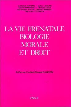 La vie prénatale : biologie, morale et droit