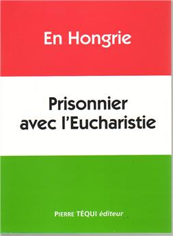 En Hongrie prisonnier avec l'Eucharistie