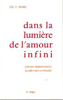 Dans la lumière de l'amour infini - Louise-Marguerite Claret de La Touche