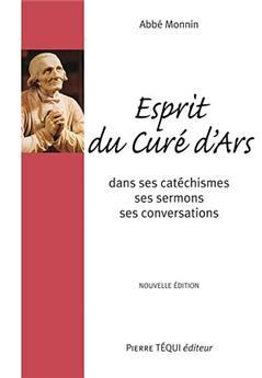 Esprit du curé d'Ars dans ses catéchismes, ses sermons et ses conversations