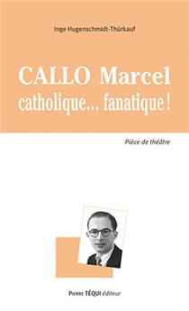 Callo Marcel, catholique... fanatique !