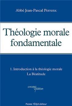 Théologie morale fondamentale -Tome 1