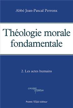 Théologie morale fondamentale -Tome 2