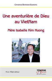 Une aventurière de Dieu au Vietnam - Mère Isabelle Kim Huong