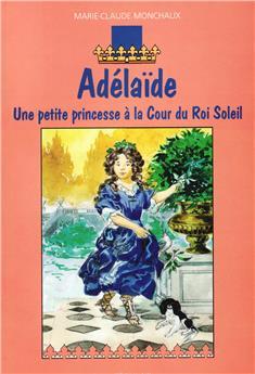 Adélaïde, une petite princesse à la Cour du Roi Soleil