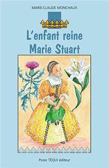 L'enfant reine, Marie Stuart