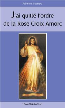 voir J´ai quitté l´ordre de la Rose-Croix Amorc