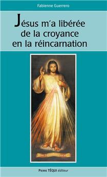 voir Jésus m´a libérée de la croyance en la réincarnation