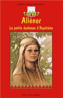 Aliénor, la petite duchesse d'Aquitaine