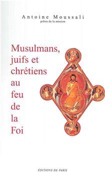 Musulmans, juifs et chrétiens au feu de la foi