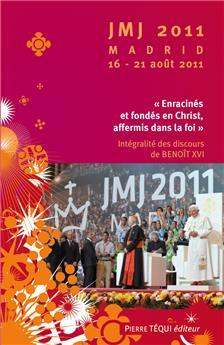 Enracinés et fondés en Christ, affermis dans la foi - Madrid JMJ 2011
