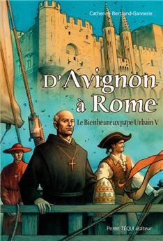 D'Avignon à Rome : le Bienheureux pape Urbain V