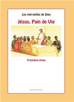 Les merveilles de Dieu - 3e étape : Jésus, Pain de Vie