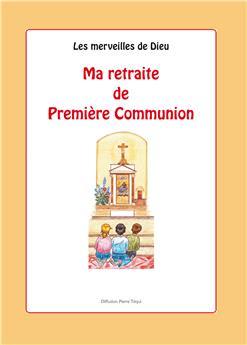 Les merveilles de Dieu : Ma retraite de Première Communion