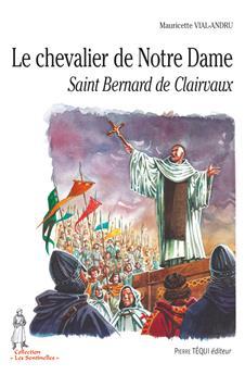 Le chevalier de Notre Dame, saint Bernard de Clairvaux