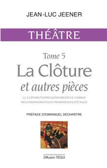 Théâtre tome 5 : La Clôture et autres pièces