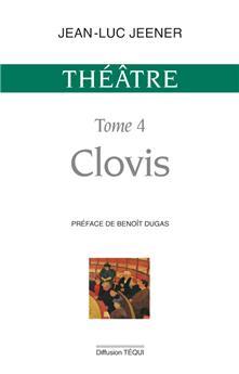 Théâtre tome 4 : Clovis