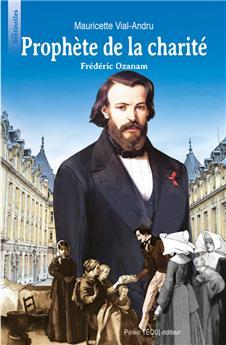 Prophète de la charité, Frédéric Ozanam