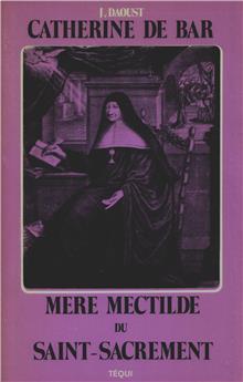 Catherine de Bar, Mère Mectilde du Saint-Sacrement