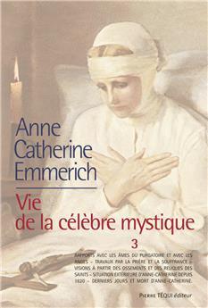 Anne-Catherine Emmerich - Vie de la célèbre mystique - Tome 3 (PROMO21)