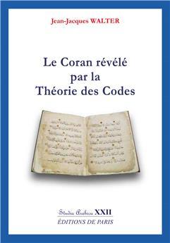 Le Coran révélé par la Théorie des Codes - Studia Arabica XXII