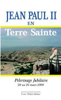 Jean-Paul II en Terre Sainte - 20 au 26 mars 2000