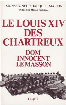 Le Louis XIV des chartreux, Dom Innocent Le Masson