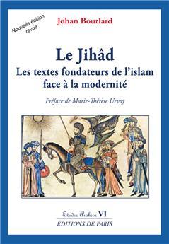 Le Jihâd - Les textes fondateurs de l'islam face à la modernité - Studia Arabica VI