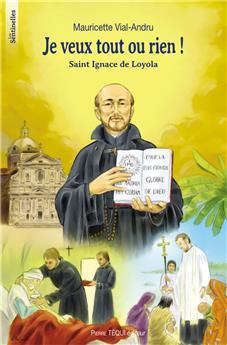 Je veux tout ou rien ! Saint Ignace de Loyola