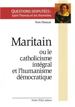 Maritain ou le catholicisme intégral