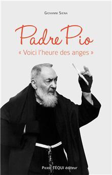 Padre Pio - « Voici l'heure des anges »